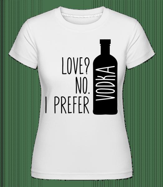 I Prefer Vodka -  Shirtinator Women's T-Shirt - White - Vorn
