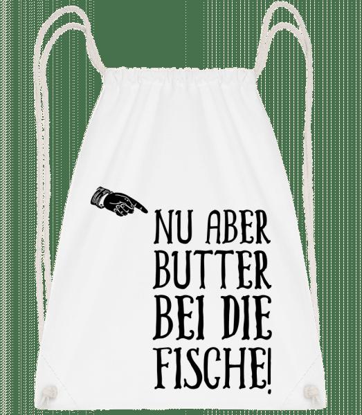 Nu Aber Butter Bei Die Fische - Turnbeutel - Weiß - Vorn