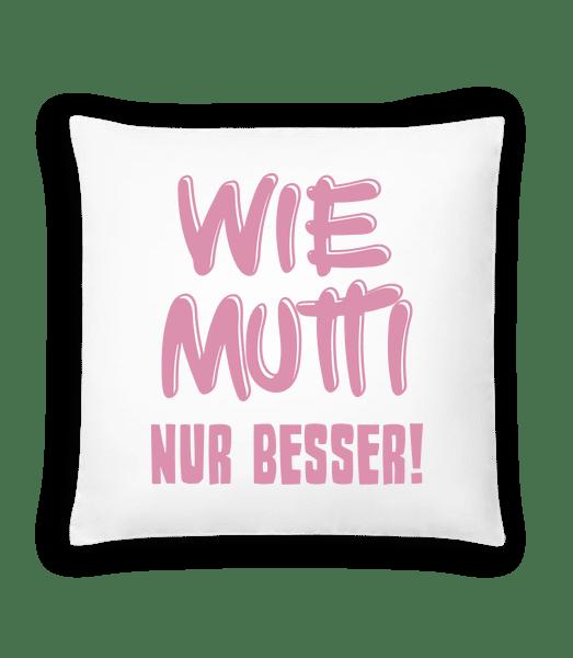 Wie Mutti, Nur Besser! - Kissen - Weiß - Vorn