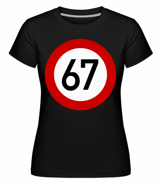 67 Birthday Sign - Shirtinator Frauen T-Shirt - Schwarz - Vorn