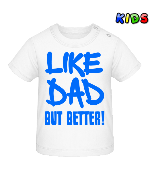 Like Dad, But Better! - Baby T-Shirt - White - Vorn