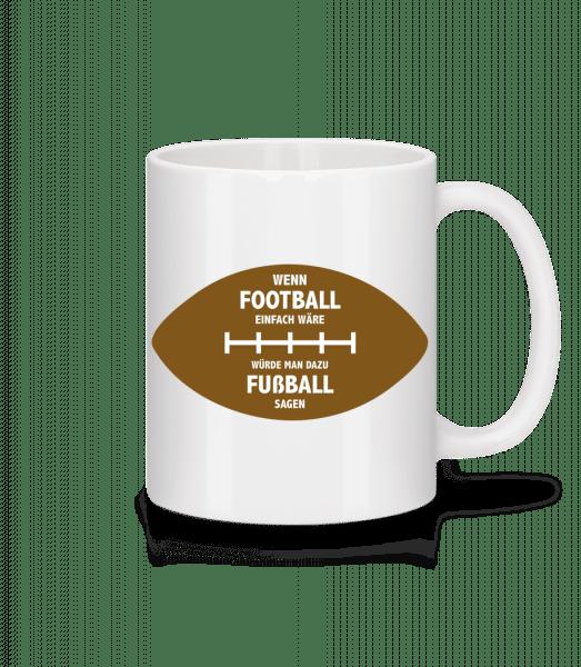 Wenn Football Einfach Wäre - Tasse - Weiß - Vorn