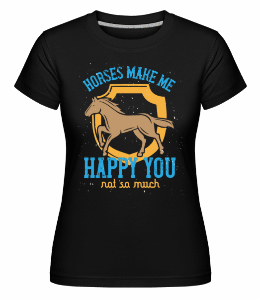 Horses Make Me Happy You, Not So Much -  Shirtinator Women's T-Shirt - Black - Vorn