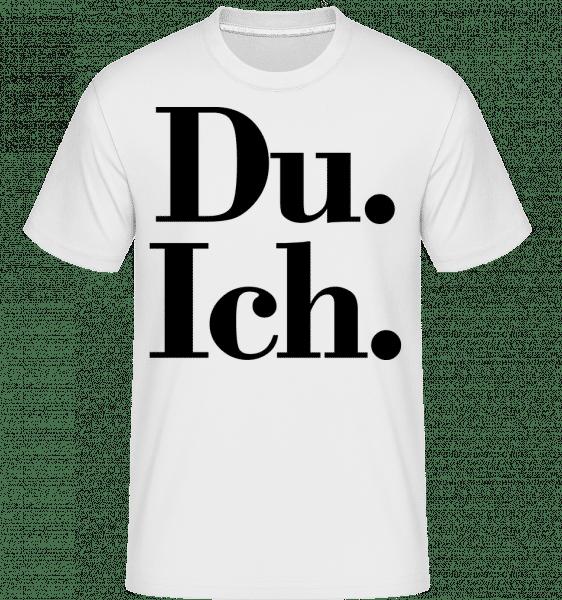 Du. Ich. - Shirtinator Männer T-Shirt - Weiß - Vorn