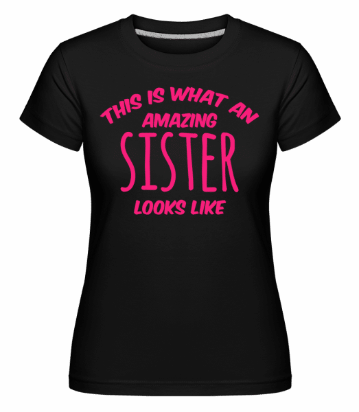 Amazing Sister Looks Like -  Shirtinator Women's T-Shirt - Black - Vorn
