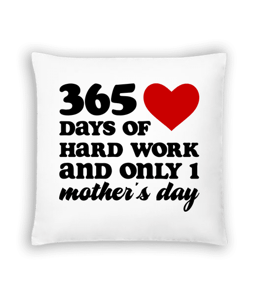 365 Days Of Hard Work And Only One Mother's Day - Kissen - Weiß - Vorn