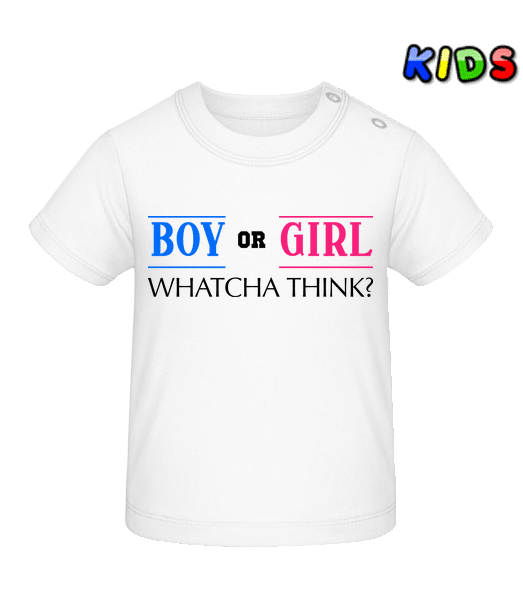Boy Or Girl - Whatcha Think? - Baby T-Shirt - White - Vorn