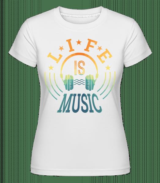 Life Is Music -  Shirtinator Women's T-Shirt - White - Vorn