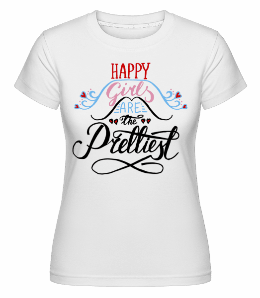 Happy Girls Are The Prettiest - Shirtinator Frauen T-Shirt - Weiß - Vorn