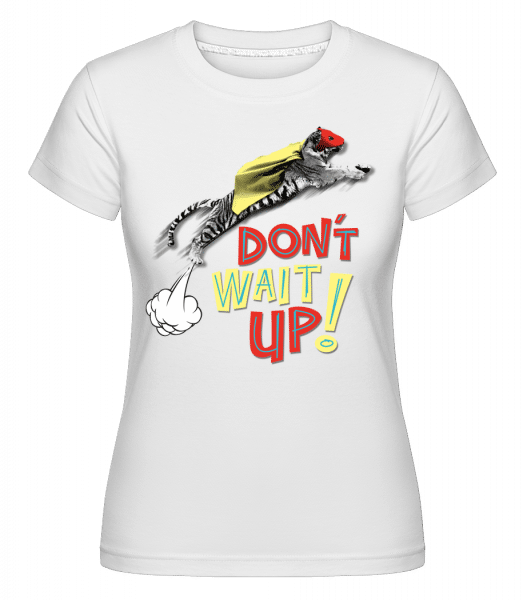 Dont Wait Up -  Shirtinator Women's T-Shirt - White - Vorn