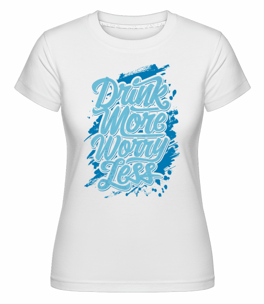 Drink More Worry Less -  Shirtinator Women's T-Shirt - White - Vorn