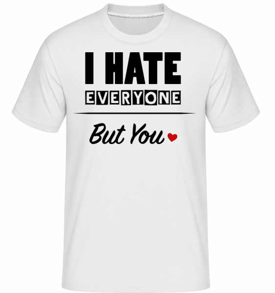 I Hate Everyone But You -  Shirtinator Men's T-Shirt - White - Vorn