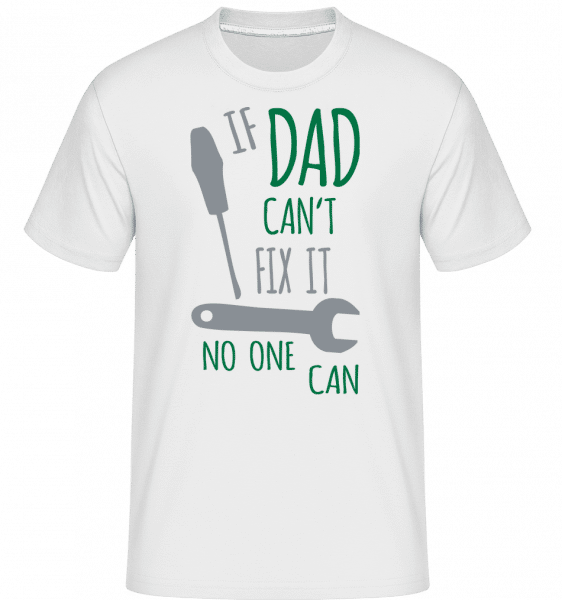 If Dad Can't Fix It -  Shirtinator Men's T-Shirt - White - Vorn