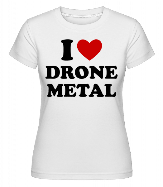 I Love Drone Metal -  Shirtinator Women's T-Shirt - White - Vorn