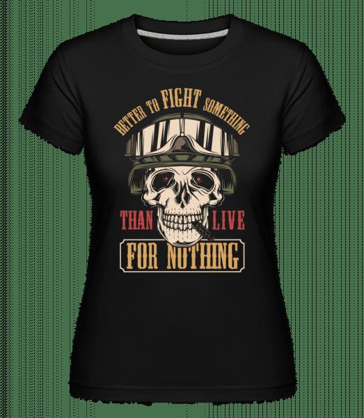 Better To Fight Something -  Shirtinator Women's T-Shirt - Black - Vorn