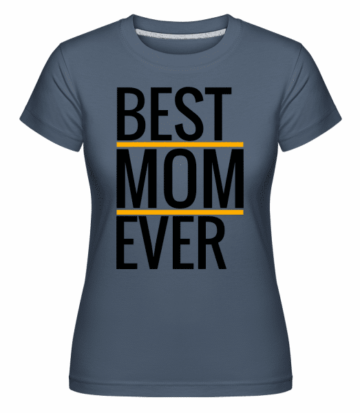 Best Mom Ever -  Shirtinator Women's T-Shirt - Denim - Vorn