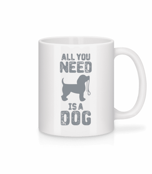 All You Need Is A Dog - Mug - White - Vorn