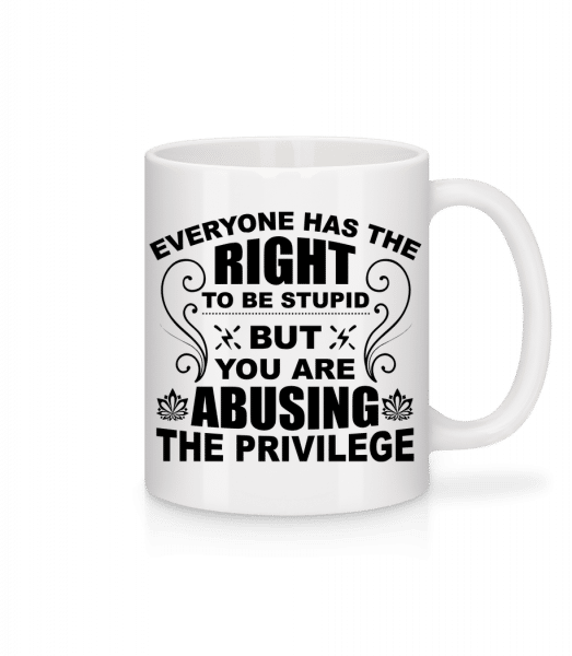 The Right To Be Stupid - Tasse - Weiß - Vorn