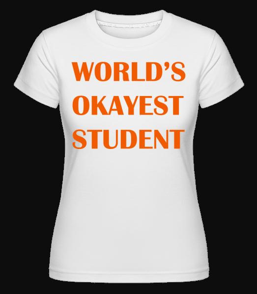 World's Okayest Student -  Shirtinator Women's T-Shirt - White - Vorn
