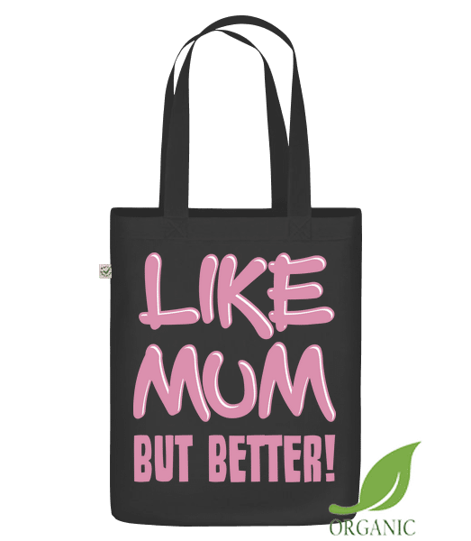 "Like Mum, But Better! - Organic ""Earth Positive"" tote bag - Black - Vorn"