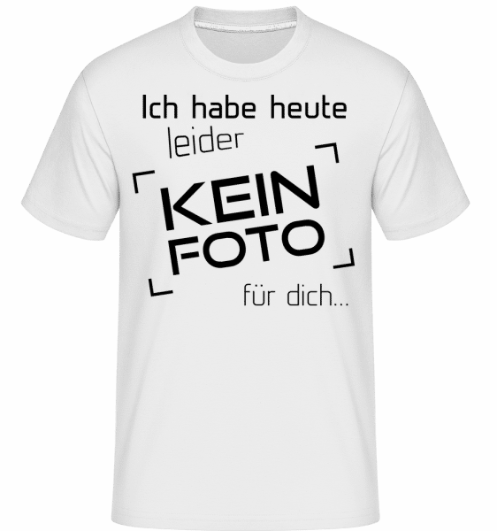 Heute Leider Kein Foto Für Dich - Shirtinator Männer T-Shirt - Weiß - Vorn