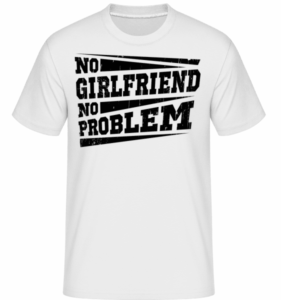 No Girlfriend No Problem -  T-Shirt Shirtinator homme - Blanc - Vorn