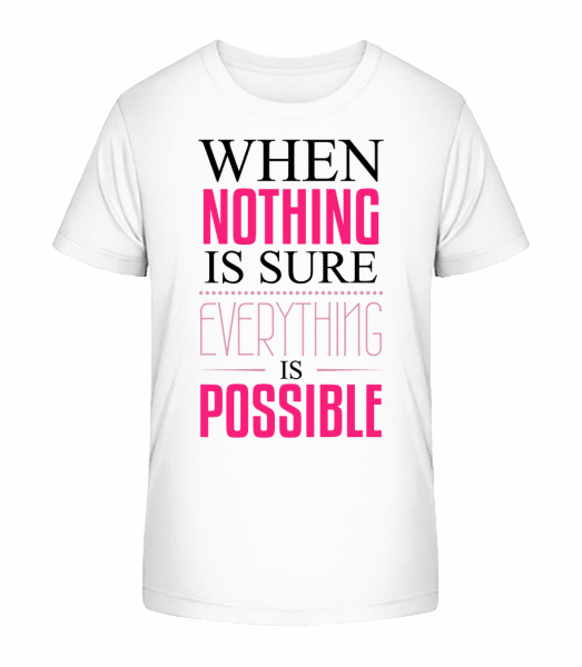 When Nothing Is Sure Everything Is Possible - Kid's Premium Bio T-Shirt - White - Vorn