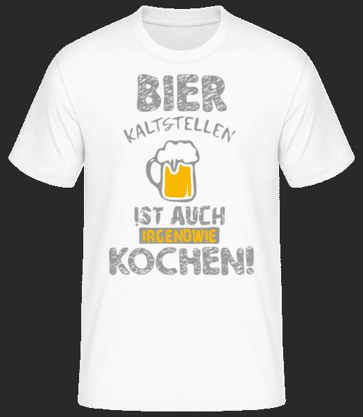 Bier Kaltstellen Ist Wie Kochen - Basic T-Shirt - Weiß - Vorn