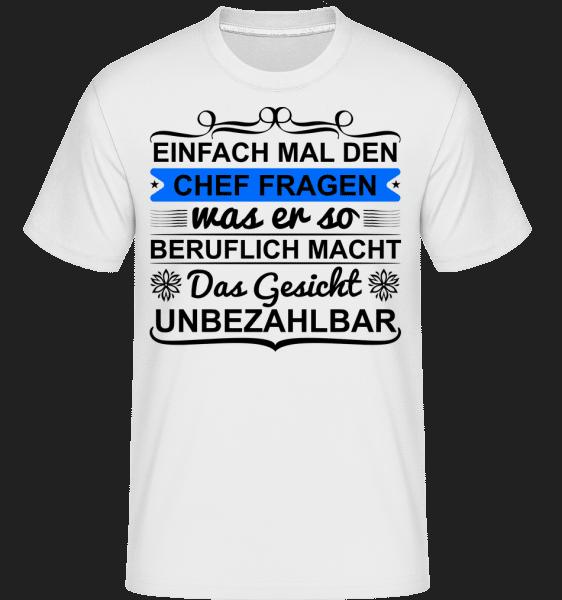 Einfach Mal Den Chef Fragen - Shirtinator Männer T-Shirt - Weiß - Vorn
