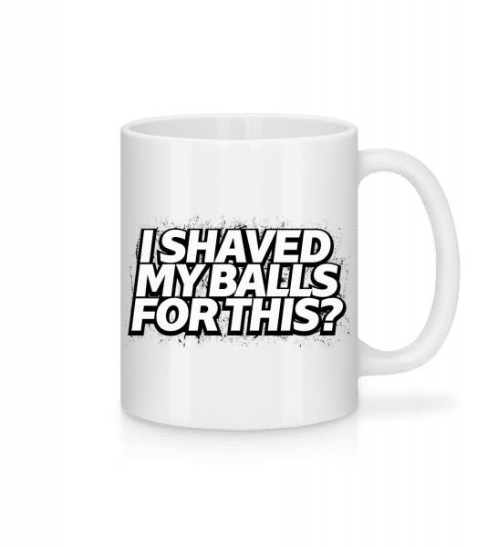 I Shaved My Balls For This - Mug - White - Vorn