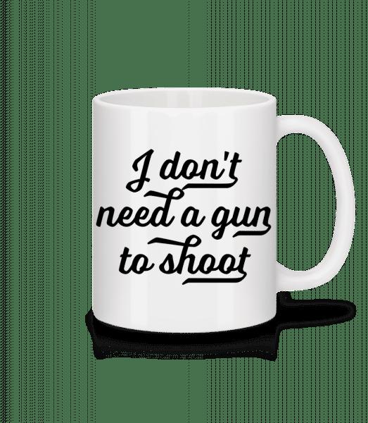 I Don't Need A Gun To Shoot - Mug - White - Vorn