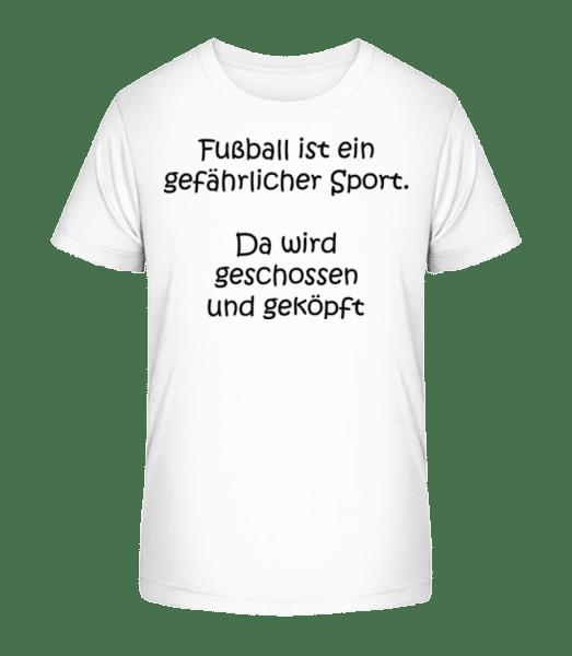 Fußball Ist Ein Gefährlicher Sport - Kinder Premium Bio T-Shirt - Weiß - Vorn