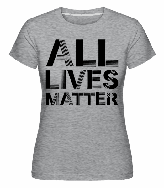 All Lives Matter -  Shirtinator Women's T-Shirt - Heather grey - Vorn