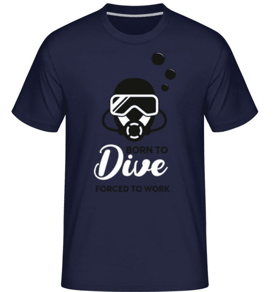 Born To Dive Forced To Work -  Shirtinator Men's T-Shirt - Navy - Front