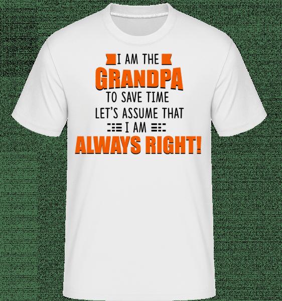 Grandpa Is Always Right -  Shirtinator Men's T-Shirt - White - Vorn