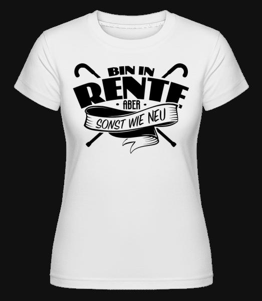 Bin In Rente, Aber Sonst Wie Neu - Shirtinator Frauen T-Shirt - Weiß - Vorn