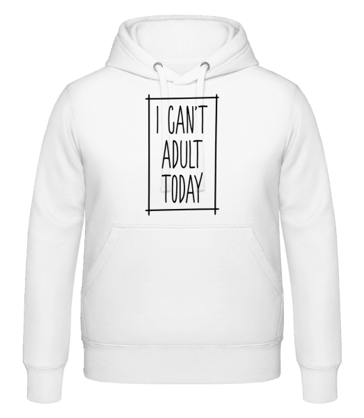 I Can't Adult Today - Hoodie - White - Vorn