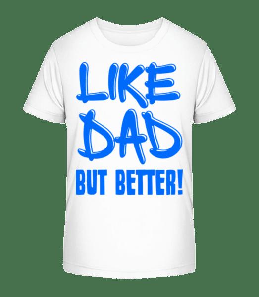 Like Dad, But Better! - Kid's Premium Bio T-Shirt - White - Vorn