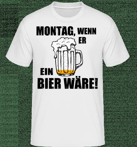 Montag Wenn Er Bier Wäre - Shirtinator Männer T-Shirt - Weiß - Vorn