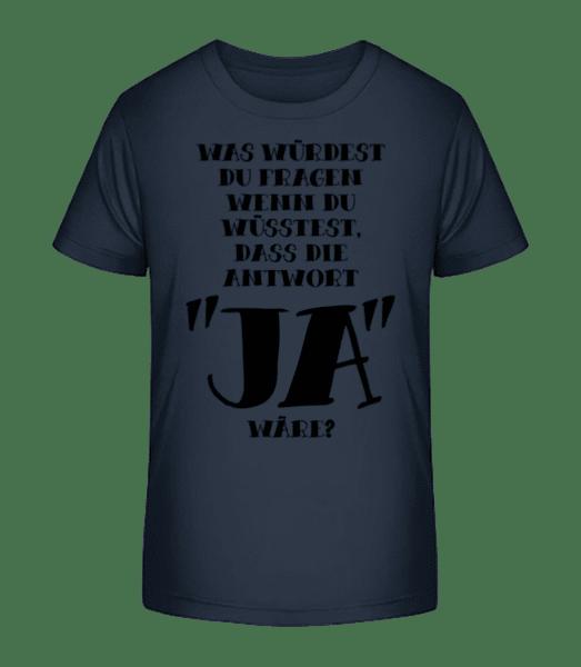 Was Würdest Du Fragen? - Kinder Premium Bio T-Shirt - Marine - Vorn