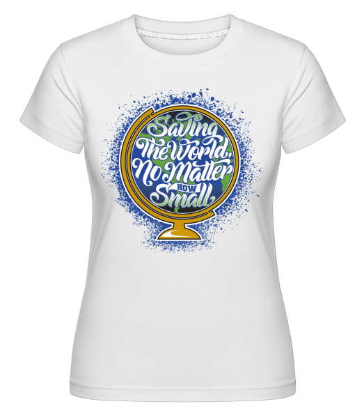 Saving The World No Matter How Small -  Shirtinator Women's T-Shirt - White - Vorn