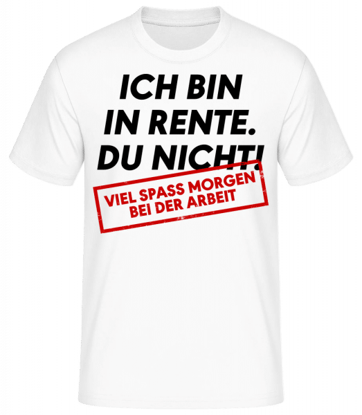 Ich Bin In Rente Du Nicht - Männer Basic T-Shirt  - Weiß - Vorn
