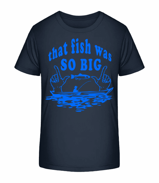 The Fish Was So Big - Kinder Premium Bio T-Shirt - Marine - Vorn