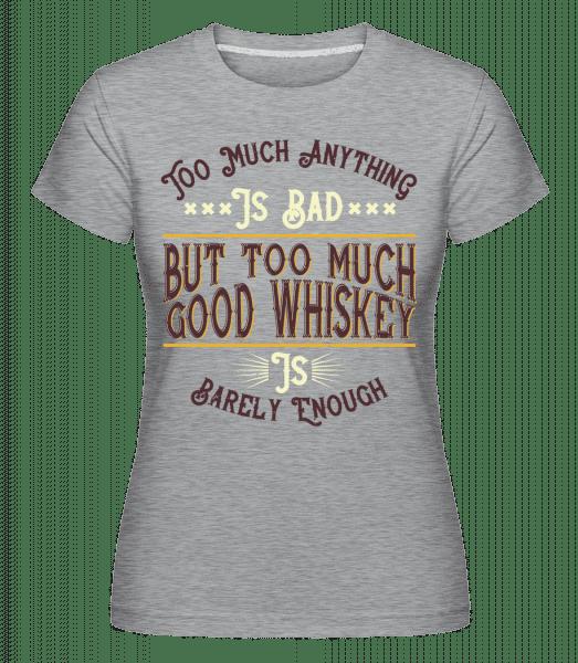 Too Much Good Whiskey -  Shirtinator Women's T-Shirt - Heather grey - Vorn