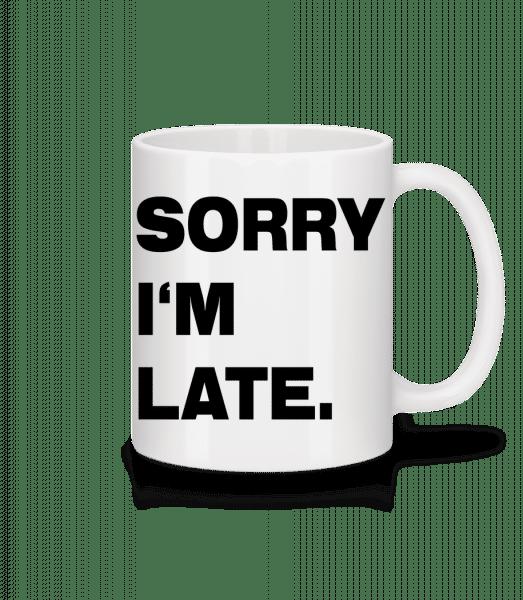 Sorry I'm Late - Tasse - Weiß - Vorn