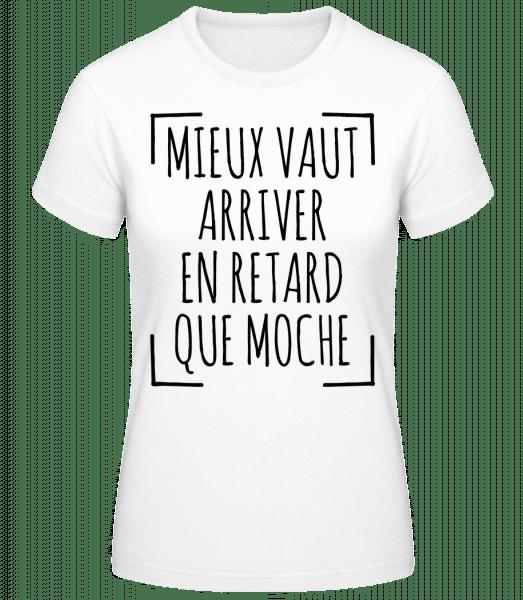 Mieux Tard Que Moche - T-shirt standard Femme - Blanc - Vorn