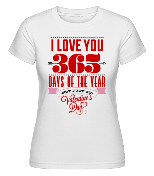 I Love You 365 Days Of The Year -  Shirtinator Women's T-Shirt - White - Vorn