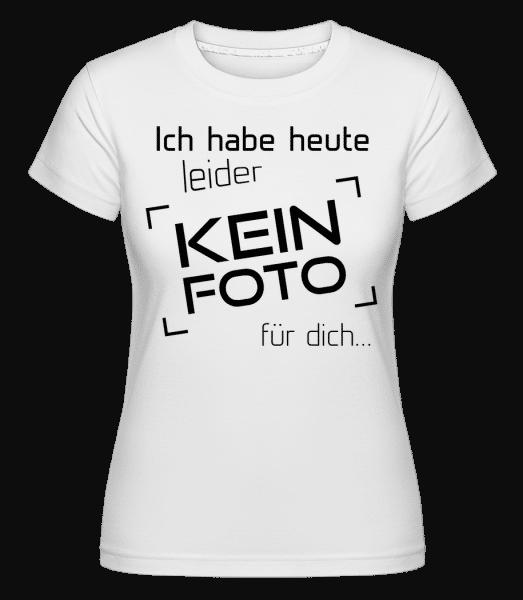 Heute Leider Kein Foto Für Dich - Shirtinator Frauen T-Shirt - Weiß - Vorn