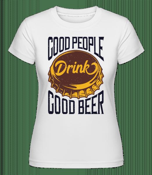 Drink Good Beer -  Shirtinator Women's T-Shirt - White - Vorn