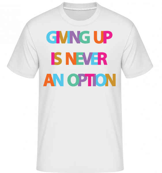 Giving Up Is Never An Option - Shirtinator Männer T-Shirt - Weiß - Vorn